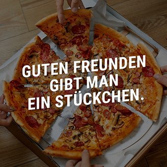 Pizza - Guten Freunden gibt man ein Stückchen